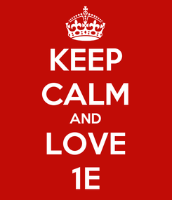 Poster: KEEP CALM AND LOVE 1E