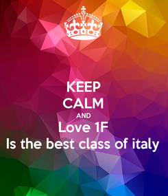 Poster: KEEP CALM AND Love 1F Is the best class of italy