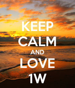 Poster: KEEP CALM AND LOVE 1W