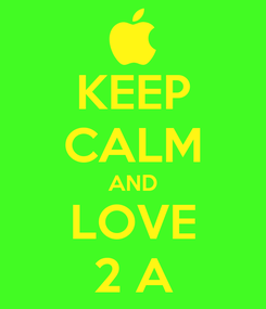 Poster: KEEP CALM AND LOVE 2 A