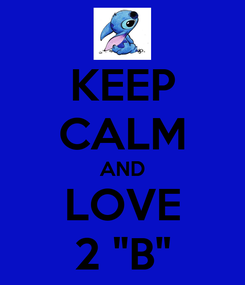 """Poster: KEEP CALM AND LOVE 2 """"B"""""""