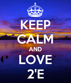 Poster: KEEP CALM AND LOVE 2'E