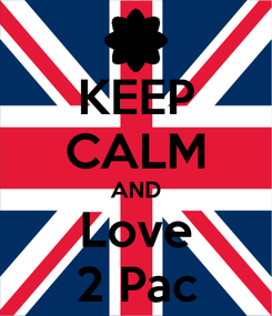 Poster: KEEP CALM AND Love 2 Pac