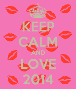 Poster: KEEP CALM AND LOVE 2014