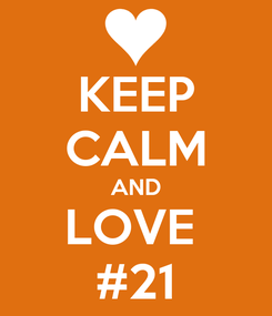 Poster: KEEP CALM AND LOVE  #21