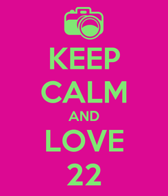 Poster: KEEP CALM AND LOVE 22