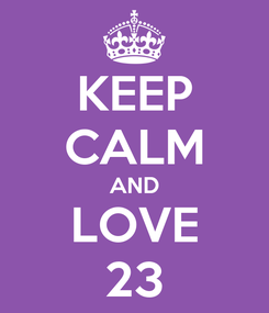 Poster: KEEP CALM AND LOVE 23