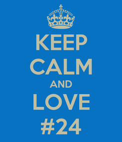 Poster: KEEP CALM AND LOVE #24