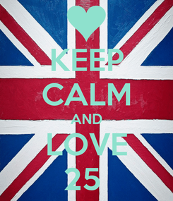 Poster: KEEP CALM AND LOVE 25