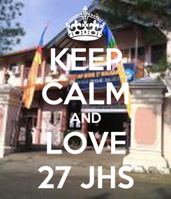 Poster: KEEP CALM AND LOVE 27 JHS