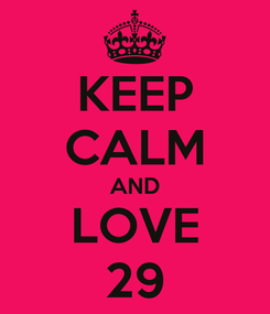 Poster: KEEP CALM AND LOVE 29