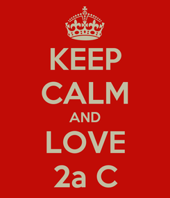Poster: KEEP CALM AND LOVE 2a C