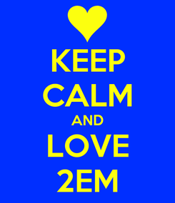 Poster: KEEP CALM AND LOVE 2EM