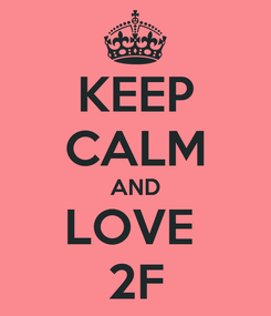 Poster: KEEP CALM AND LOVE  2F
