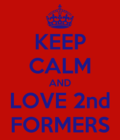 Poster: KEEP CALM AND LOVE 2nd FORMERS