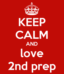 Poster: KEEP CALM AND love 2nd prep
