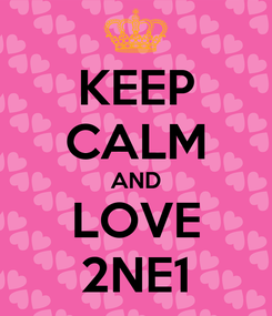 Poster: KEEP CALM AND LOVE 2NE1