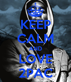 Poster: KEEP CALM AND LOVE 2PAC