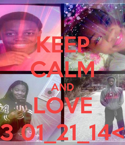 Poster: KEEP CALM AND LOVE <3 01_21_14<3