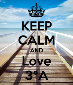 Poster: KEEP CALM AND Love 3°A