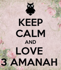 Poster: KEEP CALM AND LOVE  3 AMANAH