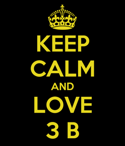 Poster: KEEP CALM AND LOVE 3 B