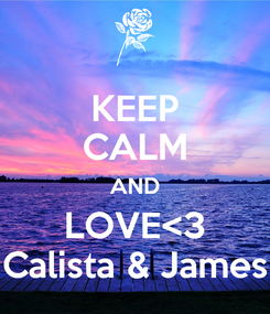 Poster: KEEP CALM AND LOVE<3 Calista & James