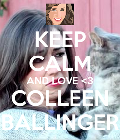 Poster: KEEP CALM AND LOVE <3 COLLEEN BALLINGER