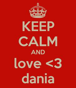Poster: KEEP CALM AND love <3 dania