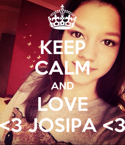 Poster: KEEP CALM AND LOVE <3 JOSIPA <3