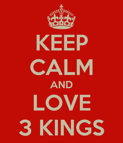 Poster: KEEP CALM AND LOVE 3 KINGS