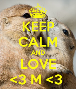 Poster: KEEP CALM AND LOVE <3 M <3