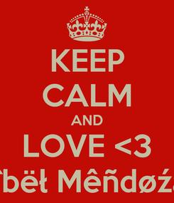Poster: KEEP CALM AND LOVE <3 Märîbëł Mêñdøźã <3