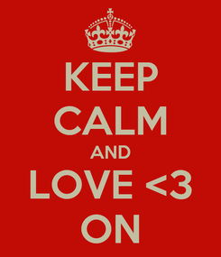 Poster: KEEP CALM AND LOVE <3 ON