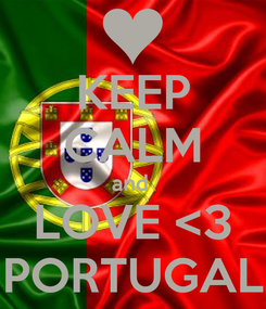 Poster: KEEP CALM and  LOVE <3 PORTUGAL