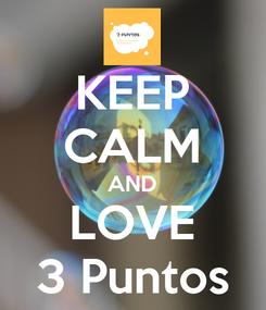 Poster: KEEP CALM AND LOVE 3 Puntos