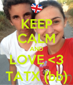 Poster: KEEP CALM AND LOVE <3 TATX (bb)