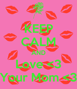 Poster: KEEP CALM AND Love <3 Your Mom <3