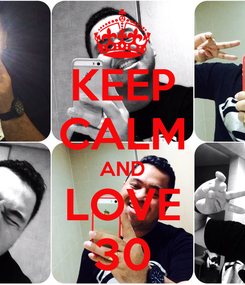 Poster: KEEP CALM AND LOVE 30