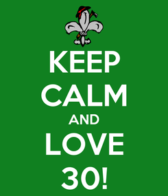 Poster: KEEP CALM AND LOVE 30!