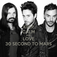 Poster: KEEP CALM AND LOVE 30 SECOND TO MARS