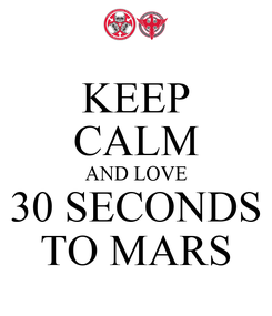 Poster: KEEP CALM AND LOVE 30 SECONDS TO MARS