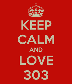 Poster: KEEP CALM AND LOVE 303