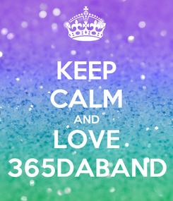 Poster: KEEP CALM AND LOVE 365DABAND