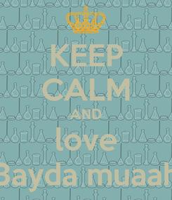 Poster: KEEP CALM AND love 3ayda muaah