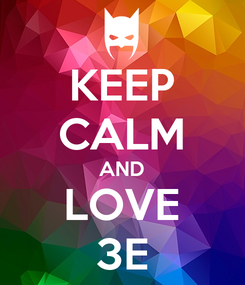 Poster: KEEP CALM AND LOVE 3E
