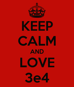 Poster: KEEP CALM AND  LOVE  3e4