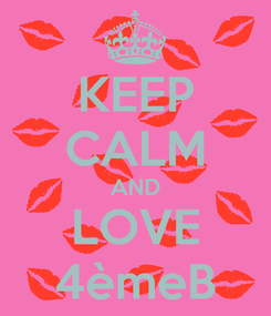 Poster: KEEP CALM AND LOVE 4èmeB