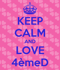 Poster: KEEP CALM AND LOVE 4èmeD