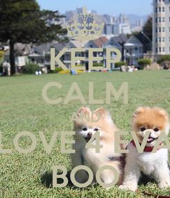 Poster: KEEP CALM AND LOVE 4 EVA BOO